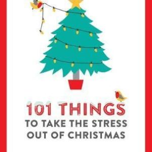 101 Things to Take the Stress Out of Christmas