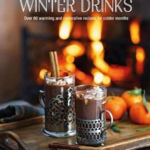 Winter Drinks : Over 75 Recipes to Warm the Spirits Including Hot Drinks, Fortifying Toddies, Party Cocktails and Mocktails