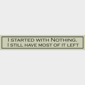 I Started With Nothing  – Wit With Wisdom