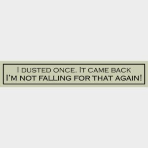 I dusted once… – Wit With Wisdom